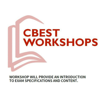 CBEST workshop, workshop will provide an introduction to exam specifications and content