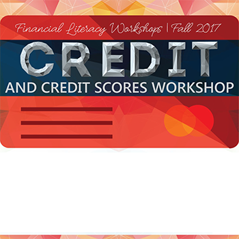 graphic with text: Financial Literacy Workshops | Fall 2017. Credit and Credit Scores Workshop