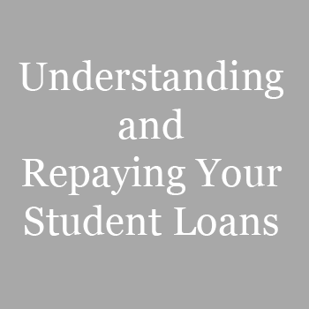 Understanding and Repaying Your Student Loans