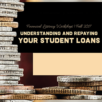 graphic with text: Financial Literacy Workshops | Fall 2017. Understanding and Repaying your student loans