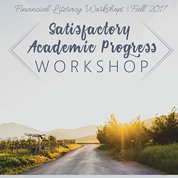 graphic with text: Financial Literacy Workshops, Fall 2017. Satisfactory Academic Progress Workshop