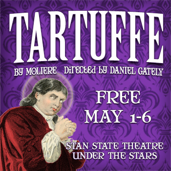 TARTUFFE by Moliere. Directed by Daniel Gately. FREE. May 1-6. Stan State Theatre Under the Stars