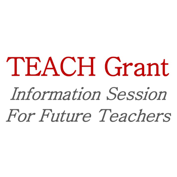 TEACH Grant Information Session for Future Teachers