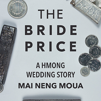 Grey back ground with black text: The bride price a hmong wedding story Mai Neng Moua