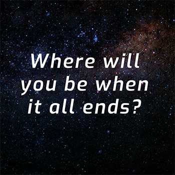 Where will you be when it all ends?