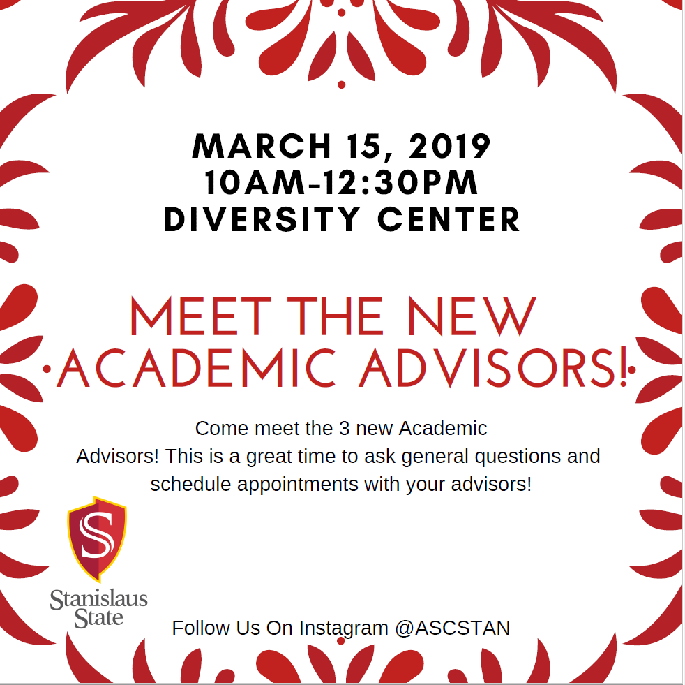 March 15, 2019. 10 a.m. - 12:30 p.m. at the Diversity Center. Meet the new academic advisors. Come and meet the three new academic advisors! This is a great time to ask general questions and schedule appointments with your advisors! Follow us on Instagram @ASCSTAN