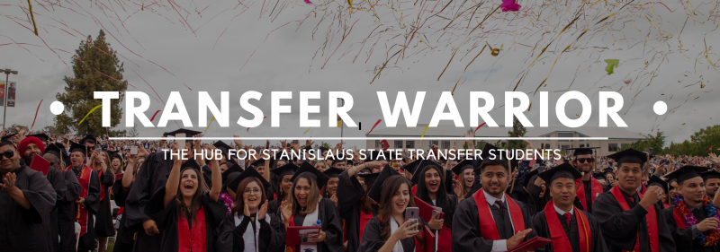 Transfer Warrior. The hub for Stanislaus State Transfer Students