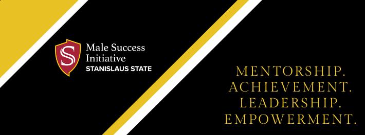 Male Success Initiative Program. Stanislaus State. Mentorship. Achievement. Leadership. Empowerment.