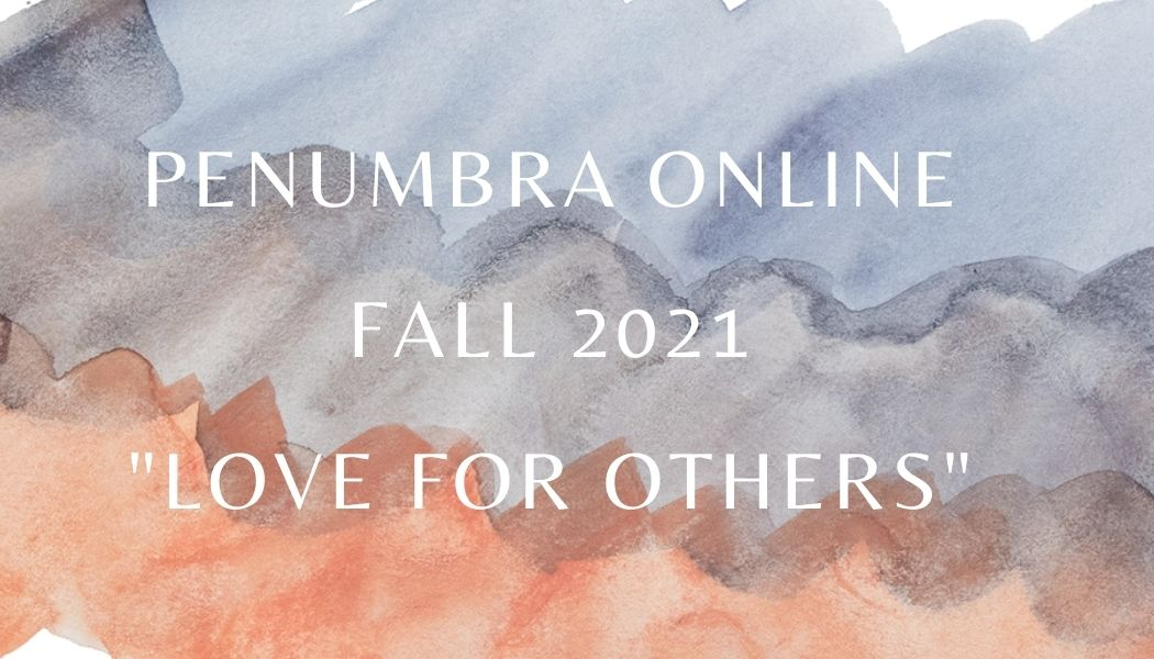 """Penumbra Online. Fall 2021 """"Love for Others"""""""