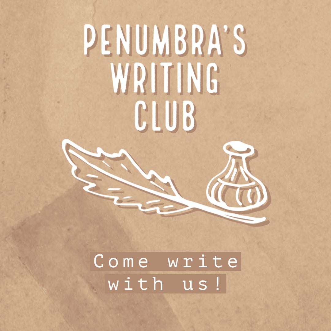 Penumbra Writing Club. Come write with us!
