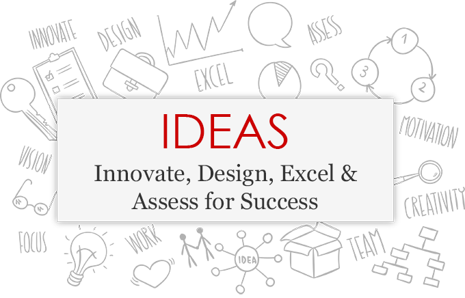 Innovate, Design, Excel & Assess for Success (IDEAS)