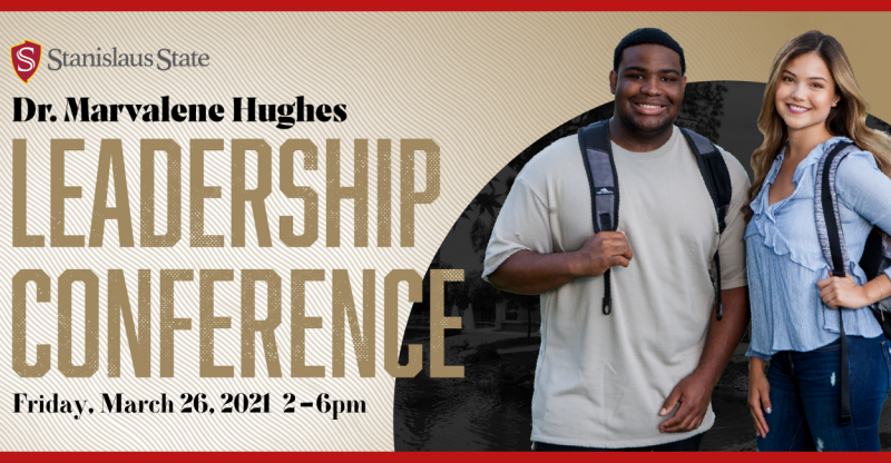 Stanislaus State, Dr. Marvalene Hughes Leadership Conference. Friday, March 26th from 2 – 6pm