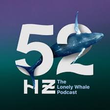 52HZ, The Lonely Whale Podcast