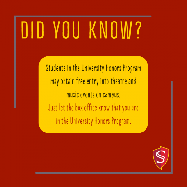 Did you know? Students in the University Honors Program may obtain free entry into theater and music events on campus.  Just let the box office know that you are in the University Honors Program.