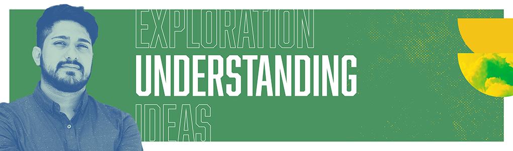 Exploration Understanding Ideas