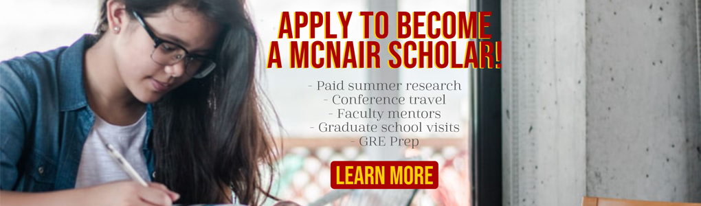 Apply to become a McNair Scholar! Paid summer research, conference travel, faculty mentors, graduate school visits, gre prep