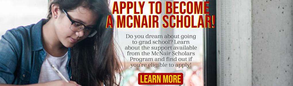 Apply to become a McNair Scholar! Do you dream about going to grad school? Learn about the support available from the McNair Scholars Program and find out if you're eligible to apply! Click through to learn more
