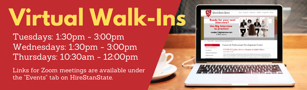 Virtual Walk-Ins. Tuesdays 1:30pm - 3:00pm, Wednesdays 1:30pm - 3:00pm, and Thursdays 10:30am - 12:00pm. Links for Zoom meeting are available under Events tab on HIREStanState.