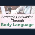 Strategic Persuasion Through Body Language - Webcast