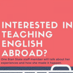 Interested in Teaching English Abroad? One Stan State staff member will talk about her experiences and how she made it happen.