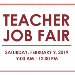 Teacher Job Fair Saturday, February 9, 2019. 9 am to 12 pm.