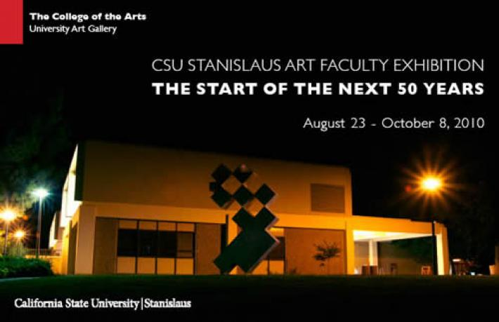 CSU Stanislaus Art Faculty Exhibition - The Start of the Next 50 years. August 23-October 8, 2010