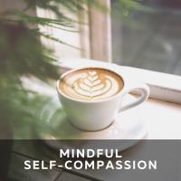 Mindful Self-Compassion
