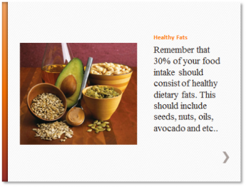 Healthy Fats - Remember that 30% of your food intake should consist of healthy dietary fats. This should include seeds, nuts, oils, avocado and etc.