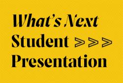 What's Next Student Presentation