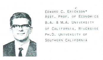 Edward C. Erickson Asst. Prof. of Economics B.A. & M.A. University of California, Riverside Ph.D. University of Southern California