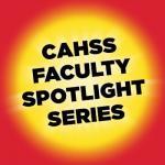 CAHSS Faculty Spotlight Series