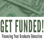 Get Funded! Financing Your Graduate Education