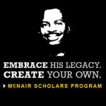 Image of Challenger Space Shuttle Astronaut Dr. Ronald E. McNair. Embrace His Legacy. Create Your Own. McNair Scholars Program.