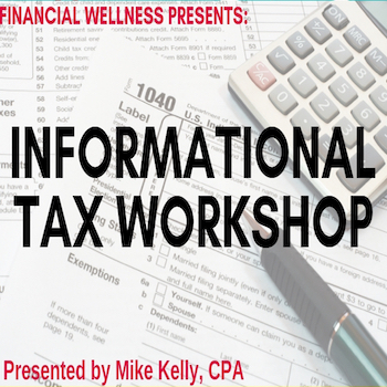 Financial Wellness Presents: Informational Tax Workshop. Presented by Mike Kelly, CPA